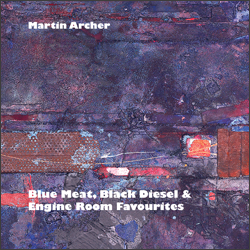 Martin Archer - Blue Meat, Black Diesel and Engine Room Favourites